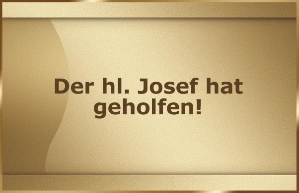 Der hl. Josef hat geholfen!
