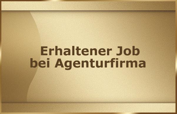 Erhaltener Job bei Agenturfirma